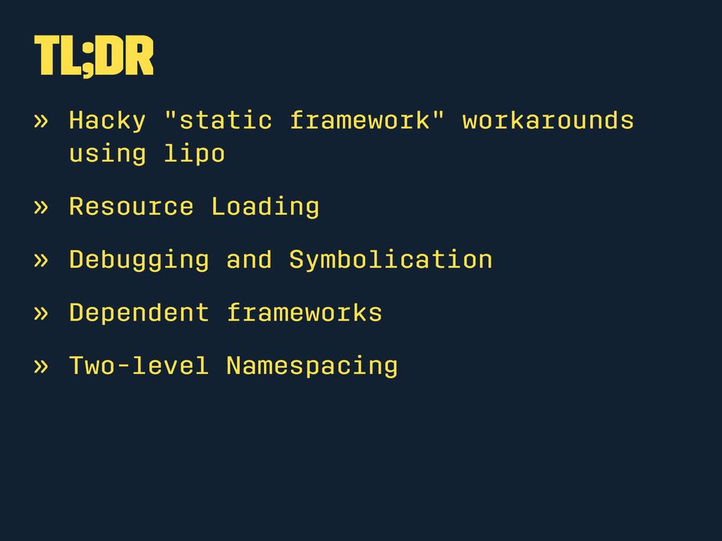 "tl;dr » Hacky ""static framework"" workarounds us..."