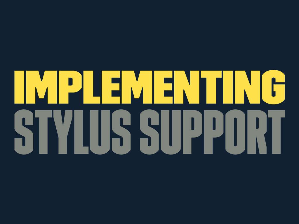 Implementing Stylus Support
