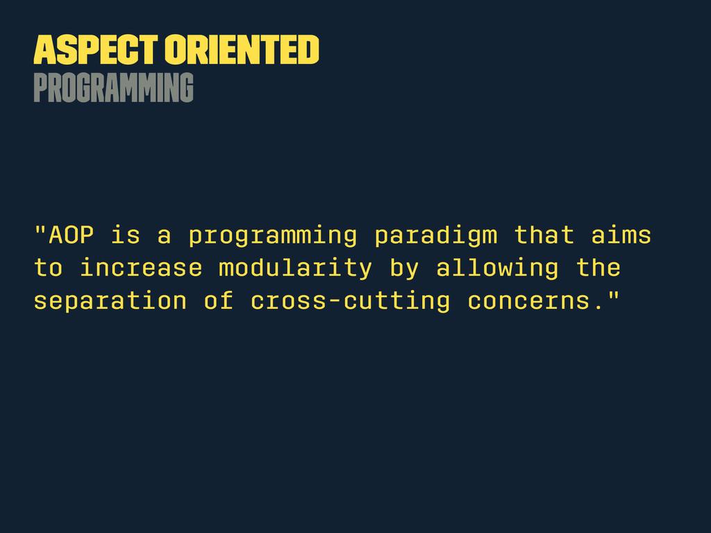 "Aspect Oriented Programming ""AOP is a programmi..."