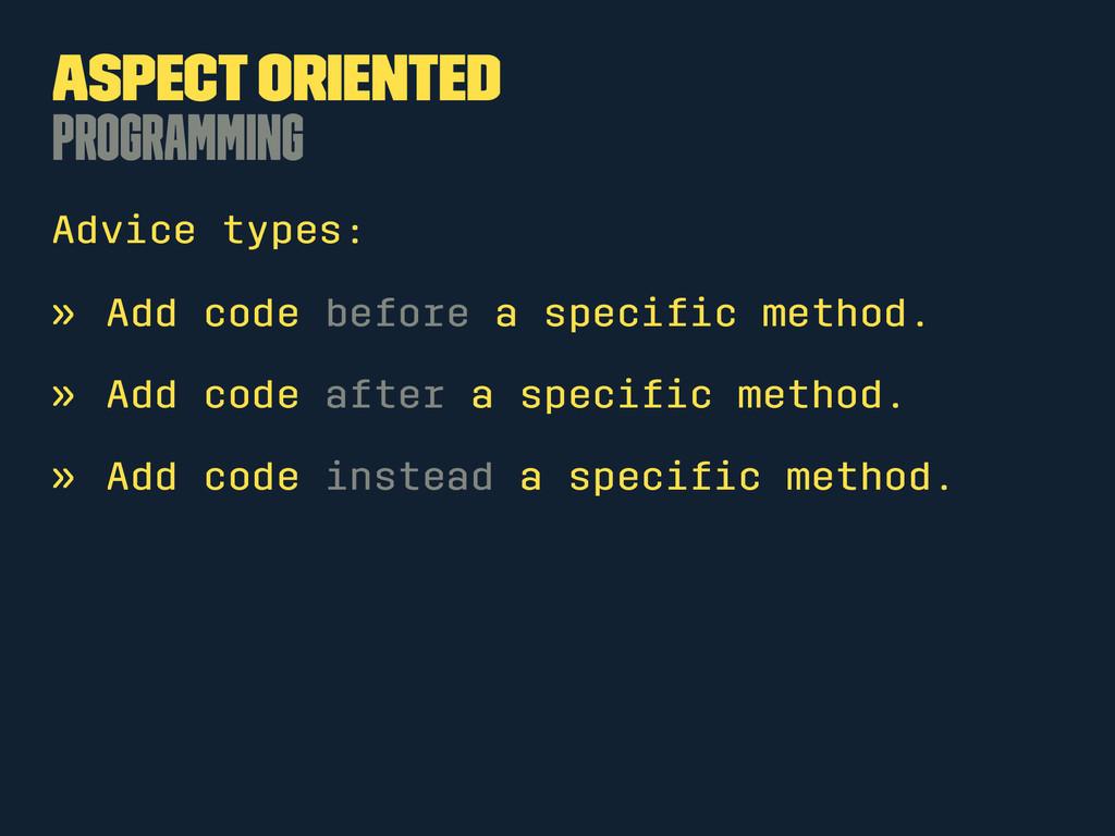 Aspect Oriented Programming Advice types: » Add...