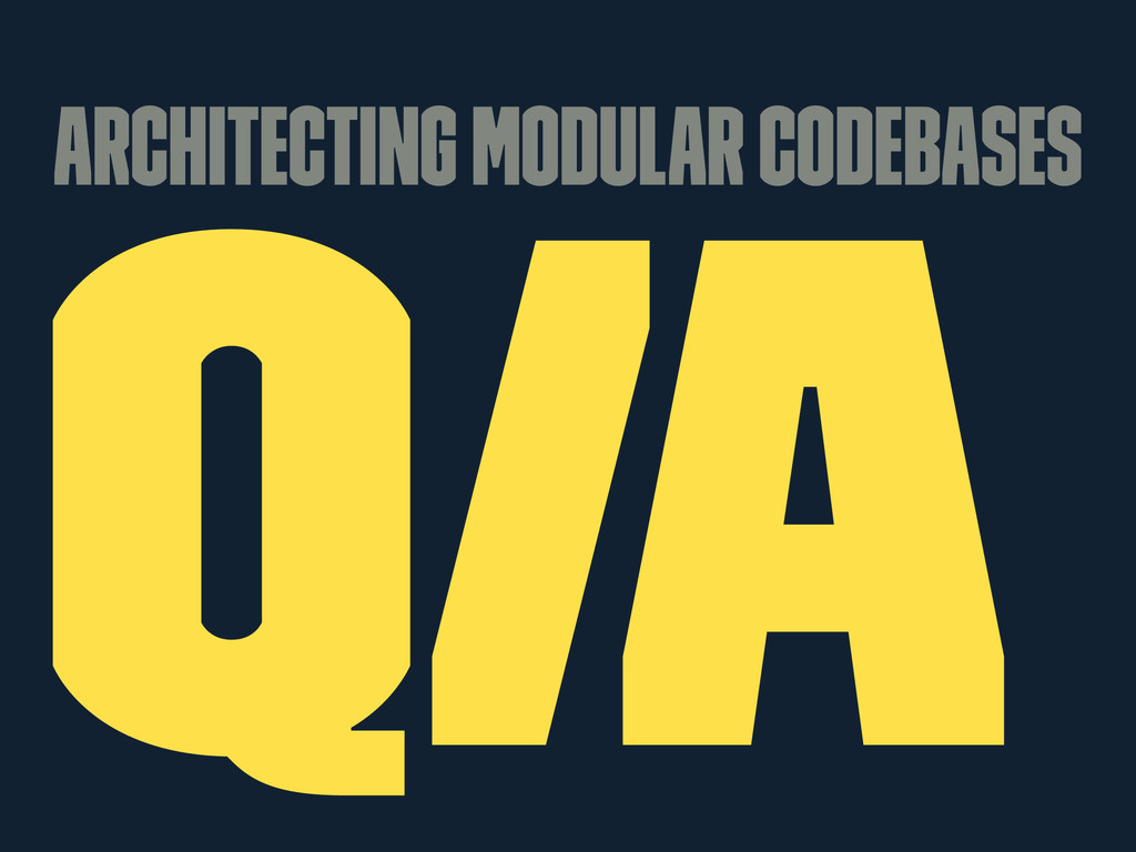 Architecting Modular Codebases Q/A