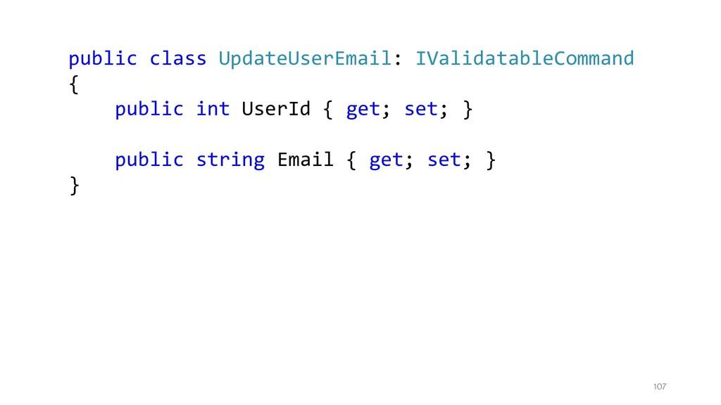 107 public class UpdateUserEmail: IValidatableC...