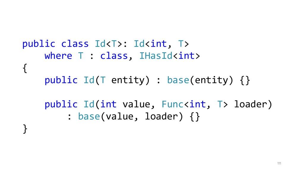 111 public class Id<T>: Id<int, T> where T : cl...