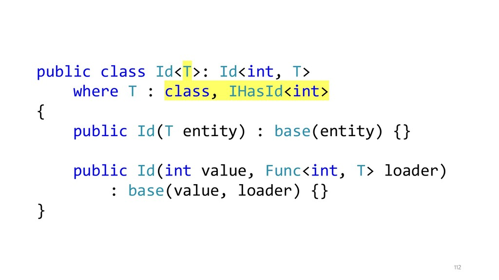 112 public class Id<T>: Id<int, T> where T : cl...