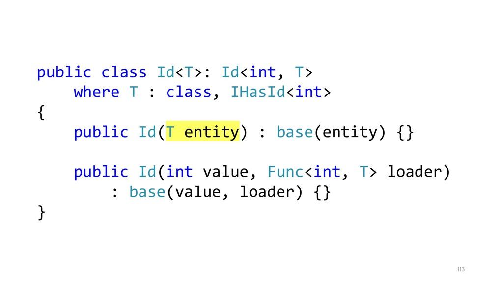 113 public class Id<T>: Id<int, T> where T : cl...