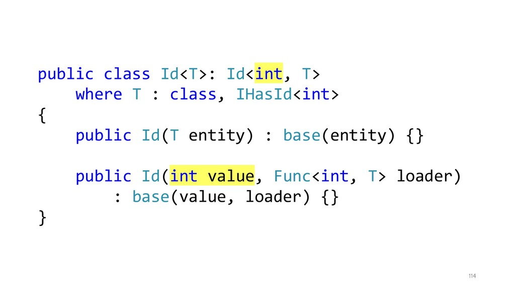 114 public class Id<T>: Id<int, T> where T : cl...