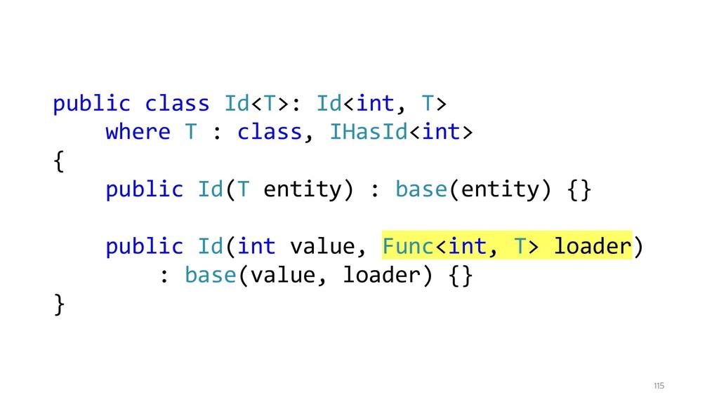 115 public class Id<T>: Id<int, T> where T : cl...