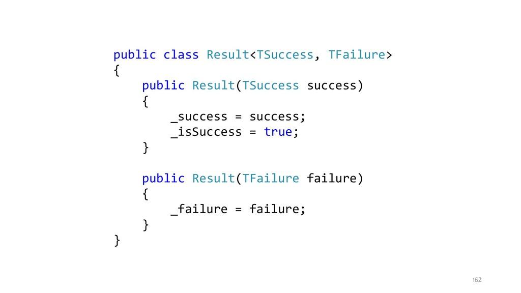 162 public class Result<TSuccess, TFailure> { p...