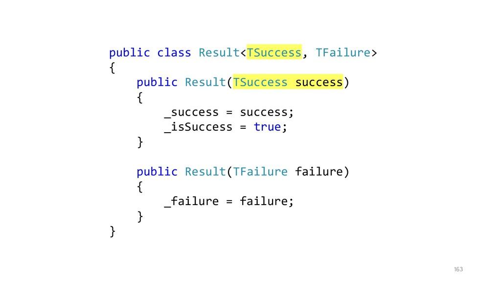 163 public class Result<TSuccess, TFailure> { p...