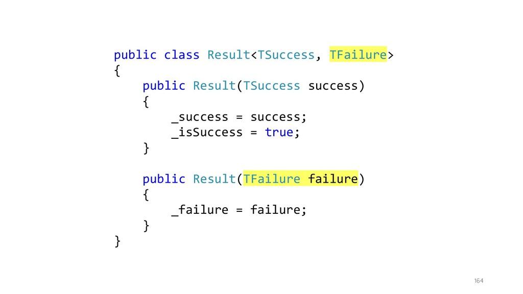 164 public class Result<TSuccess, TFailure> { p...