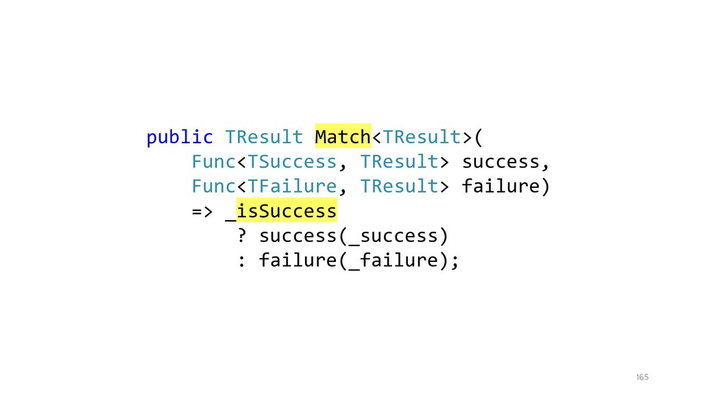 165 public TResult Match<TResult>( Func<TSucces...