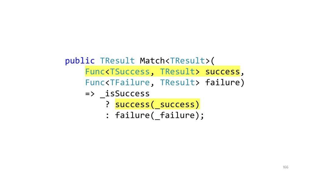 166 public TResult Match<TResult>( Func<TSucces...