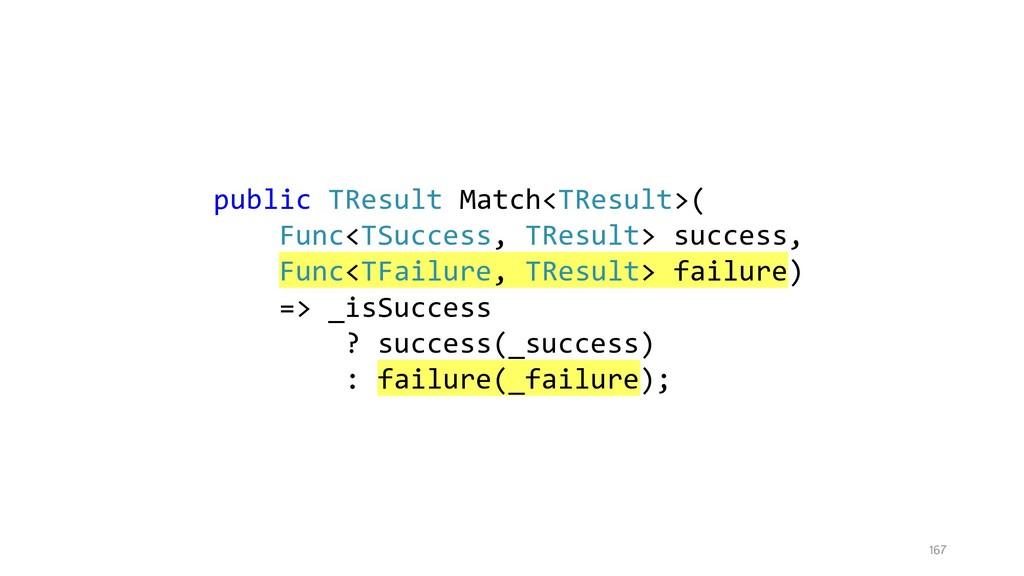 167 public TResult Match<TResult>( Func<TSucces...