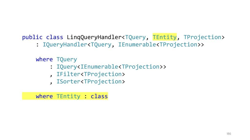 186 public class LinqQueryHandler<TQuery, TEnti...
