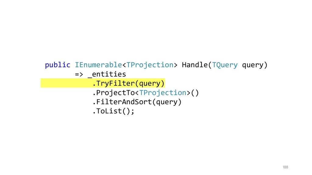 188 public IEnumerable<TProjection> Handle(TQue...