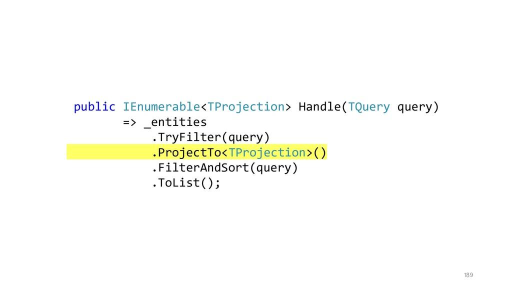 189 public IEnumerable<TProjection> Handle(TQue...