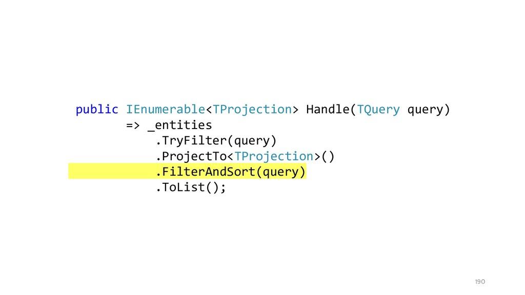 190 public IEnumerable<TProjection> Handle(TQue...