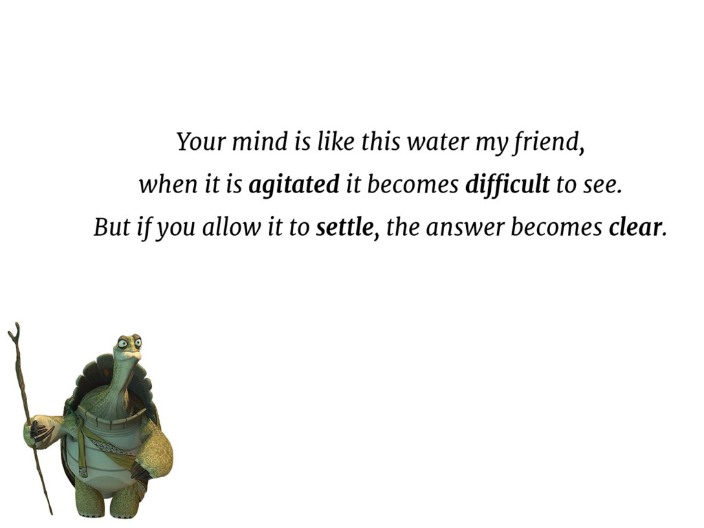 Your mind is like this water my friend, when it...