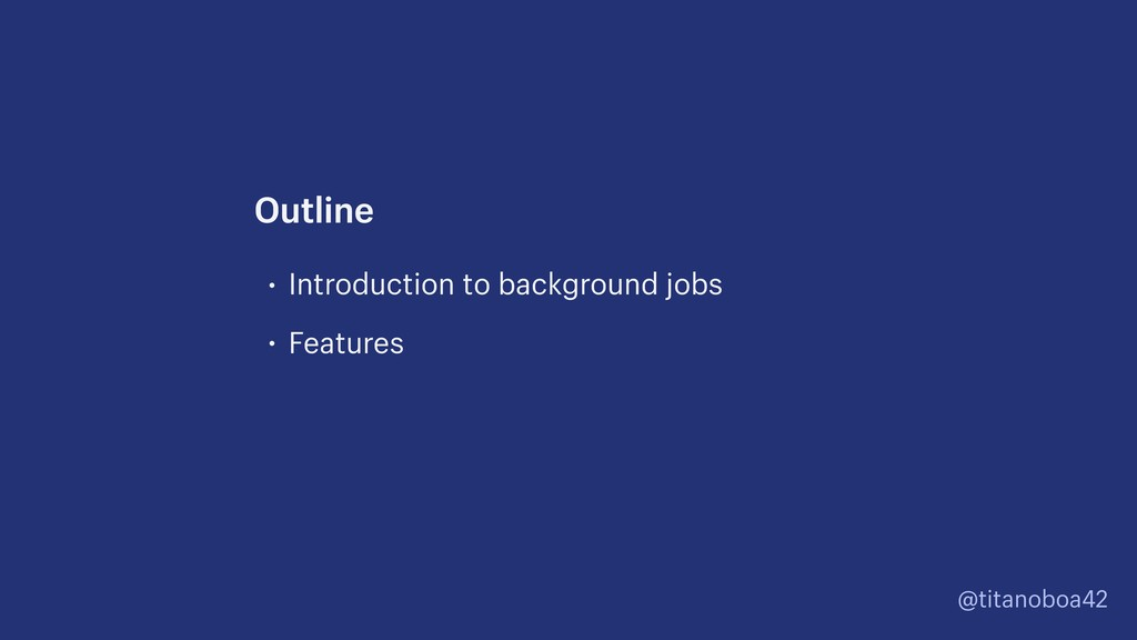 @titanoboa42 • Introduction to background jobs ...