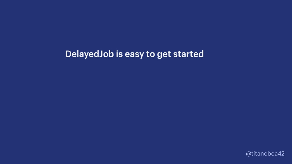 @titanoboa42 DelayedJob is easy to get started