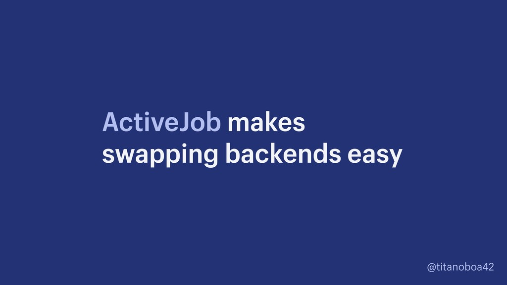 @titanoboa42 ActiveJob makes swapping backends ...