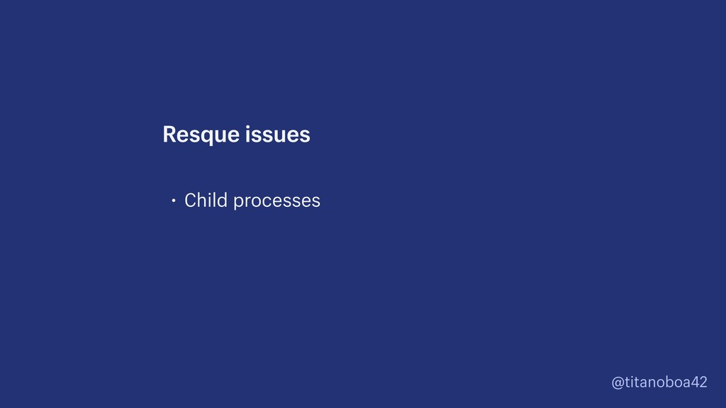 @titanoboa42 • Child processes Resque issues