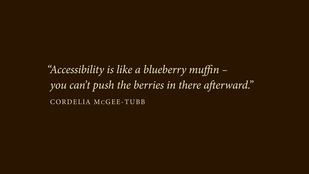 """Accessibility is like a blueberry muffin –