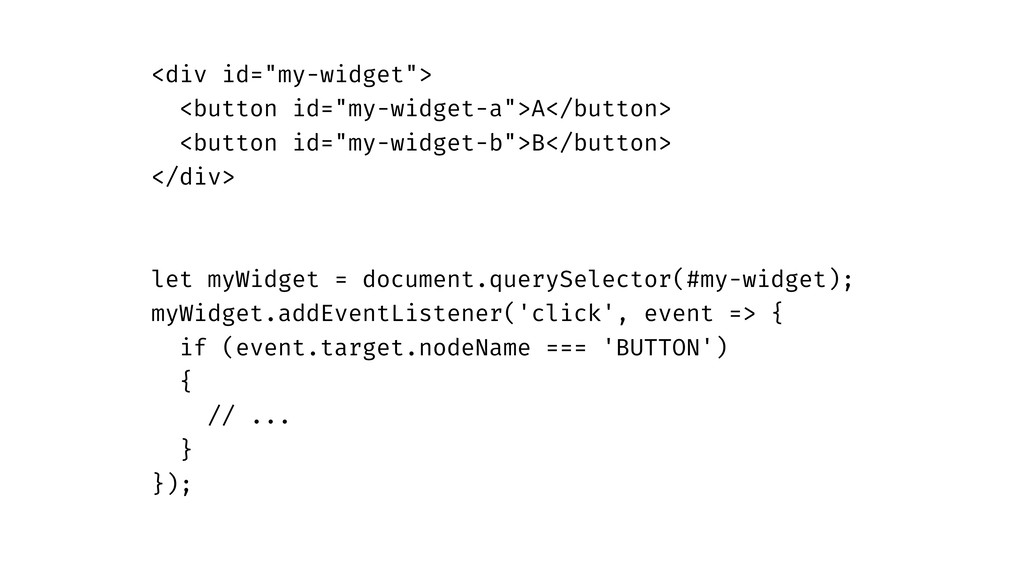 """<div id=""""my-widget""""> <button id=""""my-widget-a"""">A..."""