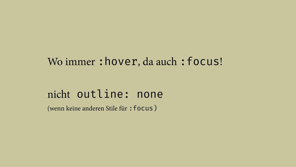 Wo immer :hover, da auch :focus! nicht outline:...