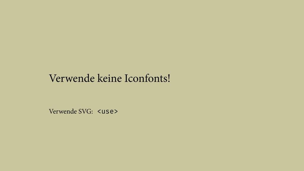 Verwende keine Iconfonts! Verwende SVG: <use>