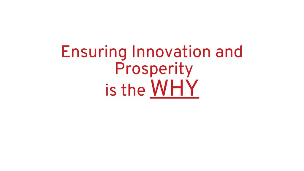 Ensuring Innovation and Prosperity is the WHY