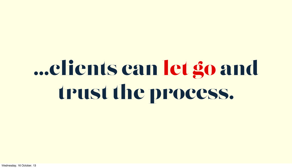 ...clients can let go and trust the process. We...