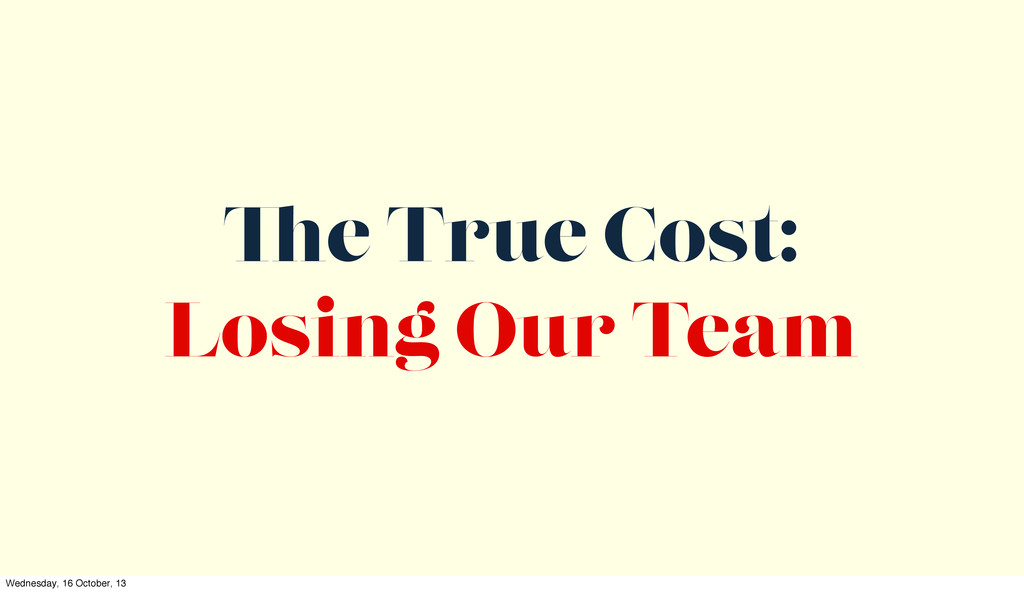 e True Cost: Losing Our Team Wednesday, 16 Octo...