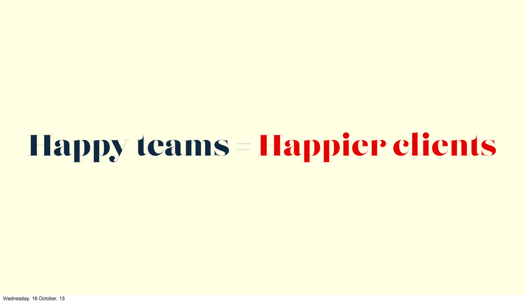 Happy teams = Happier clients Wednesday, 16 Oct...
