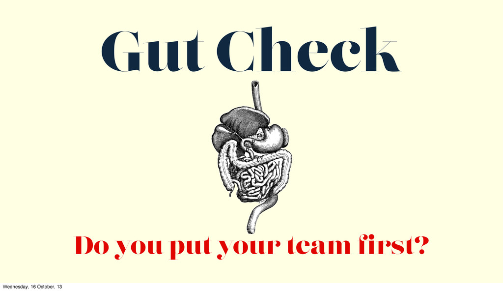Gut Check Do you put your team first? Wednesday,...