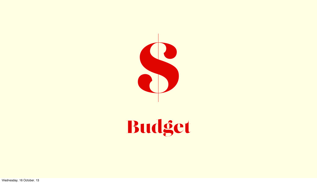$ Budget Wednesday, 16 October, 13