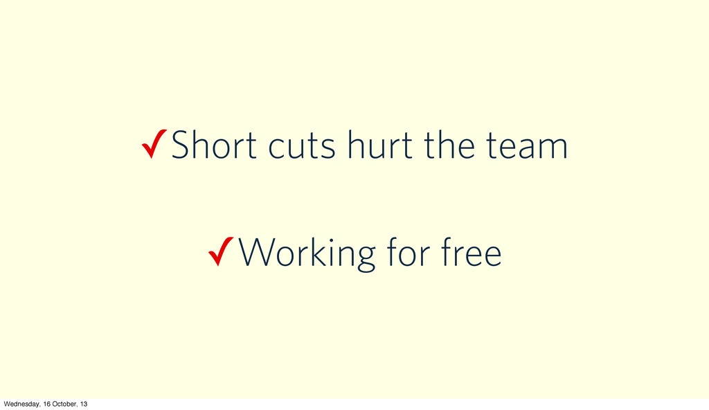 ✓Short cuts hurt the team ✓Working for free Wed...