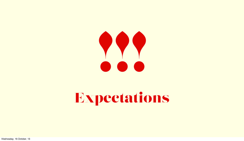 !!! Expectations Wednesday, 16 October, 13
