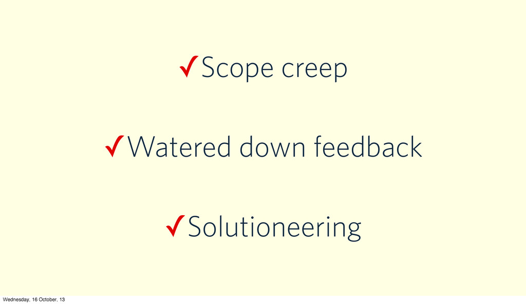 ✓Scope creep ✓Watered down feedback ✓Solutionee...