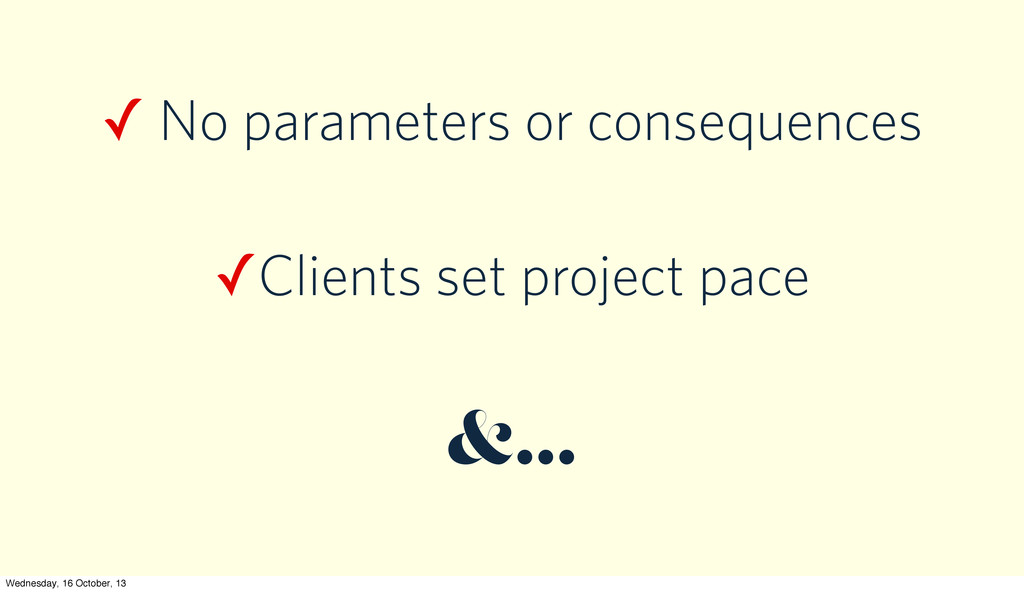 ✓ No parameters or consequences ✓Clients set pr...
