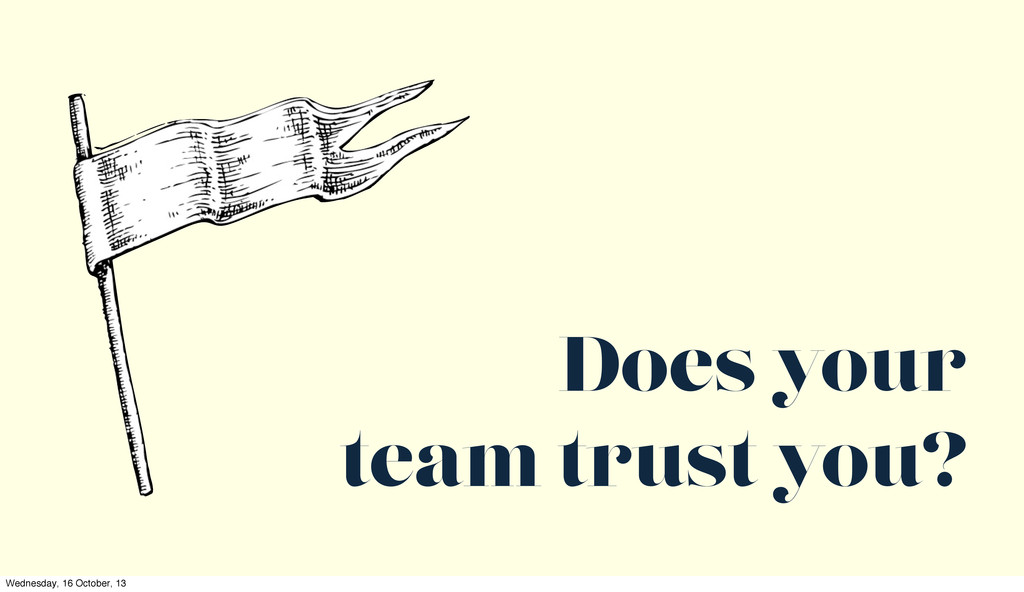 Does your team trust you? Wednesday, 16 October...