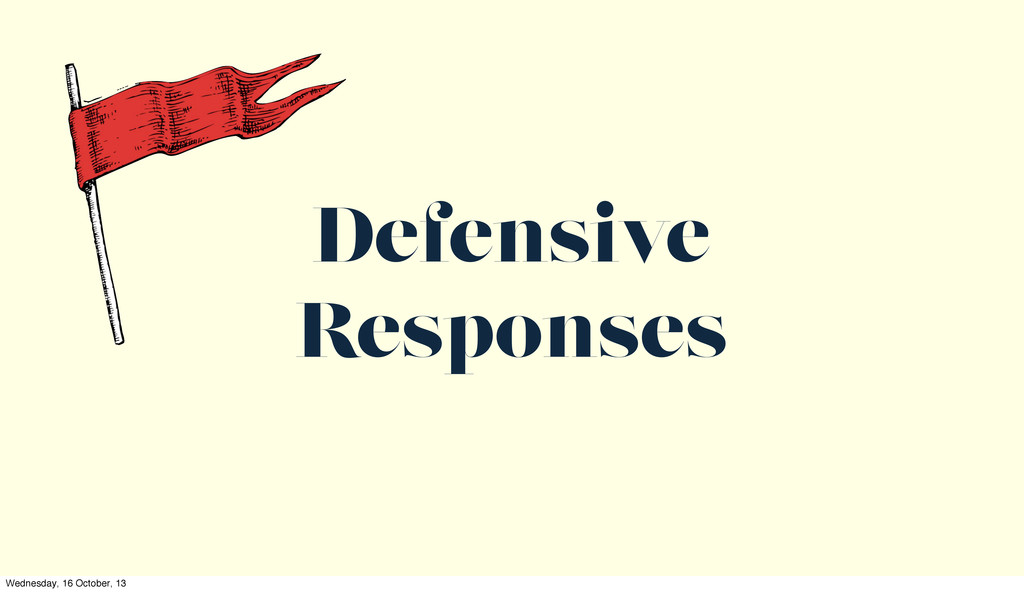 Defensive Responses Wednesday, 16 October, 13