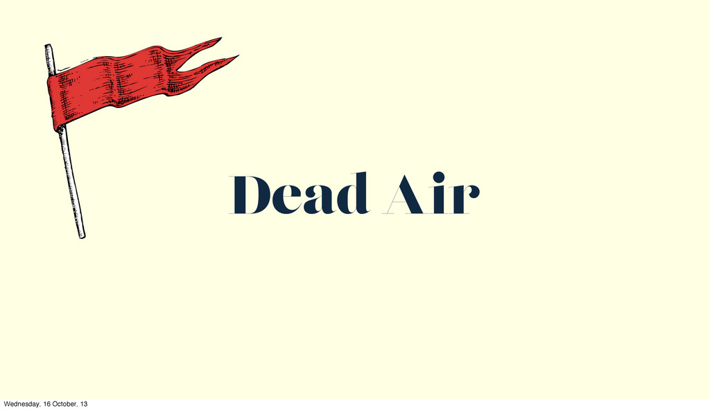 Dead Air Wednesday, 16 October, 13