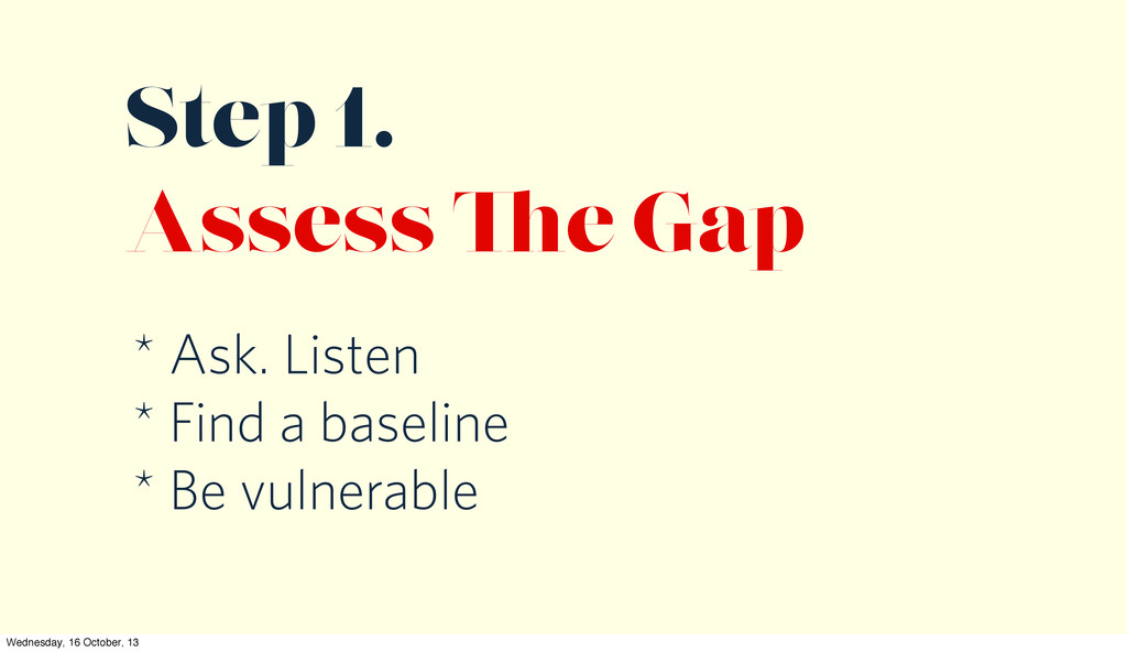 Step 1. Assess e Gap * Ask. Listen * Find a bas...