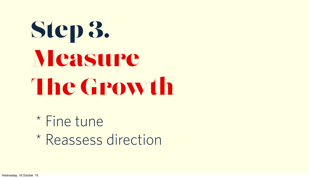 Step 3. Measure e Growth * Fine tune * Reassess...