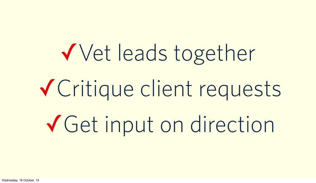✓Vet leads together ✓Critique client requests ✓...