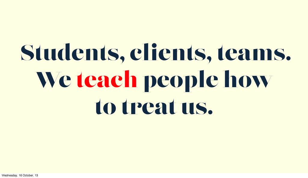Students, clients, teams. We teach people how t...