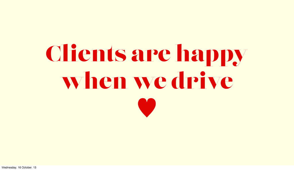 Clients are happy when we drive — Wednesday, 16...