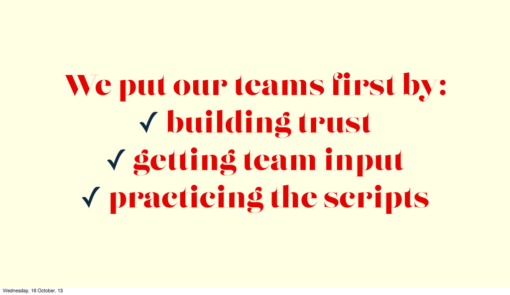 We put our teams first by: ✓ building trust ✓ ge...