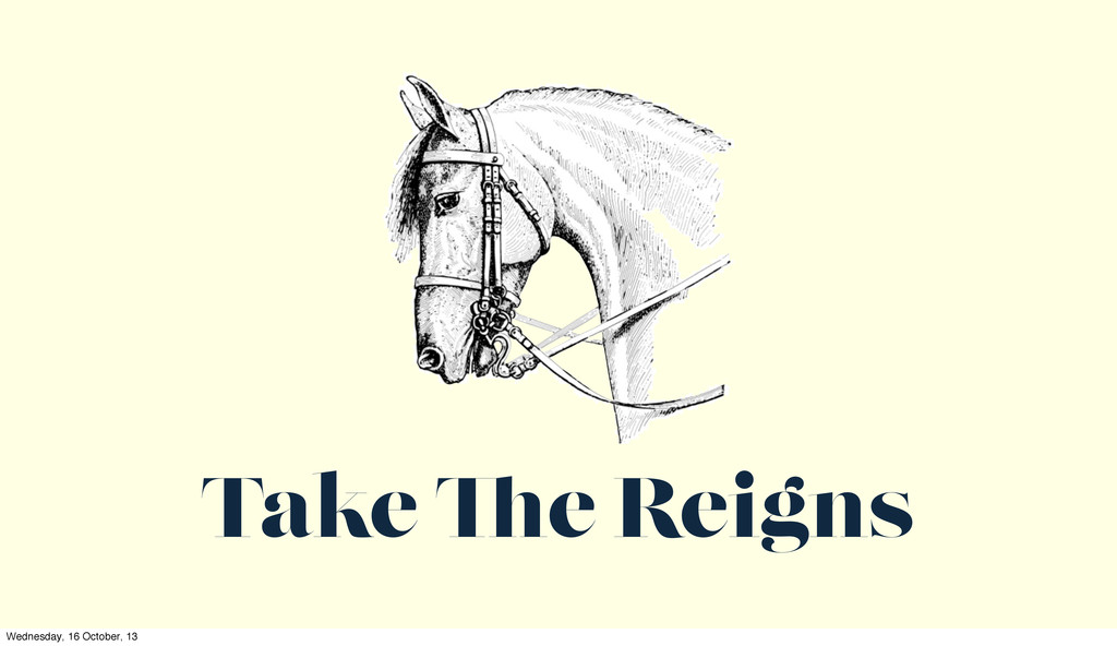 Take e Reigns Wednesday, 16 October, 13